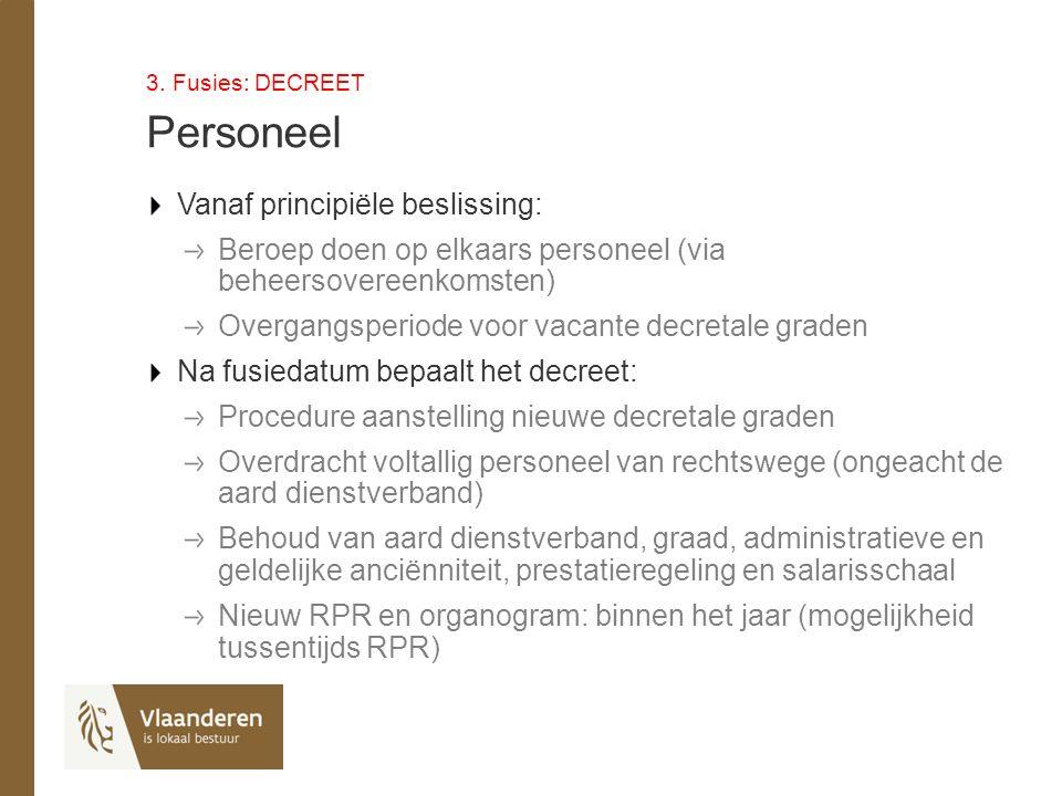 3. Fusies: DECREET Personeel Vanaf principiële beslissing: Beroep doen op elkaars personeel (via beheersovereenkomsten) Overgangsperiode voor vacante