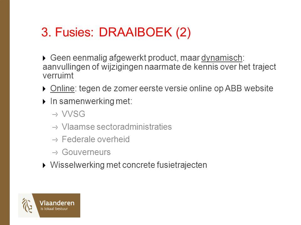 3. Fusies: DRAAIBOEK (2) Geen eenmalig afgewerkt product, maar dynamisch: aanvullingen of wijzigingen naarmate de kennis over het traject verruimt Onl