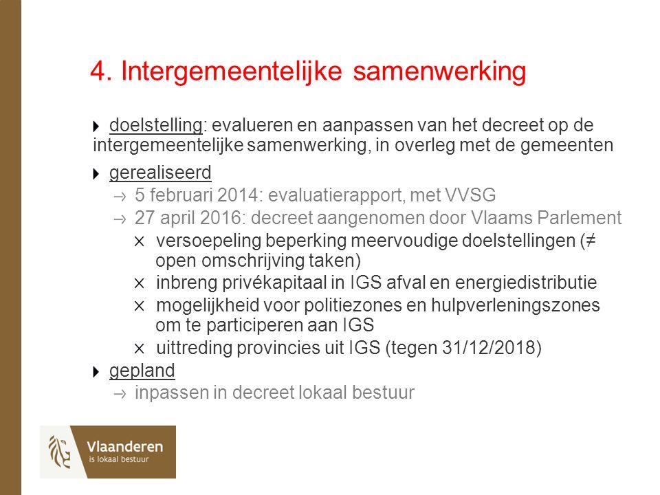 4. Intergemeentelijke samenwerking doelstelling: evalueren en aanpassen van het decreet op de intergemeentelijke samenwerking, in overleg met de gemee