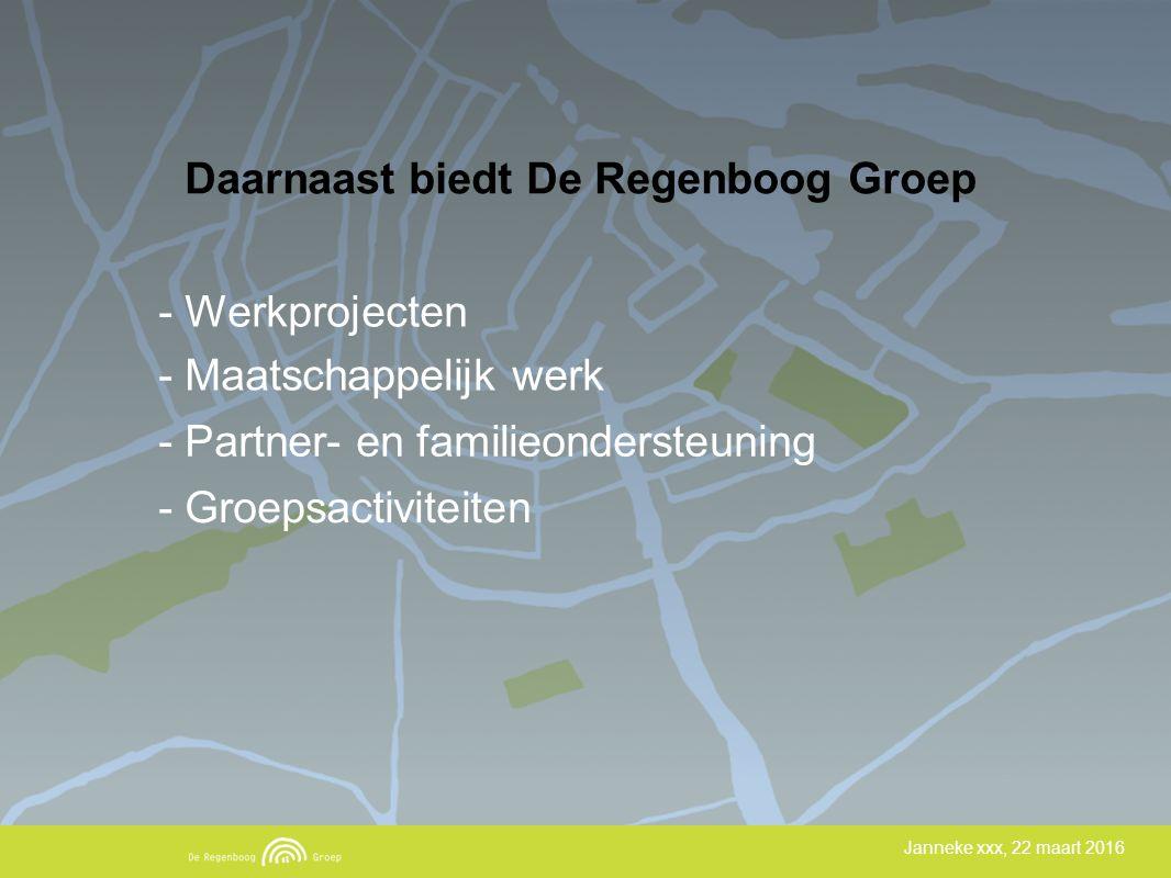 - Werkprojecten - Maatschappelijk werk - Partner- en familieondersteuning - Groepsactiviteiten Janneke xxx, 22 maart 2016 Daarnaast biedt De Regenboog Groep