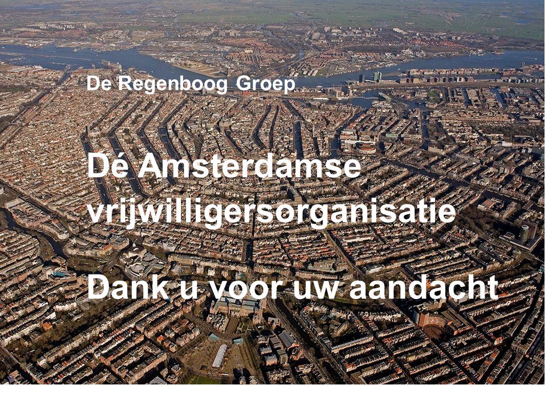 Dé Amsterdamse vrijwilligersorganisatie De Regenboog Groep Dank u voor uw aandacht