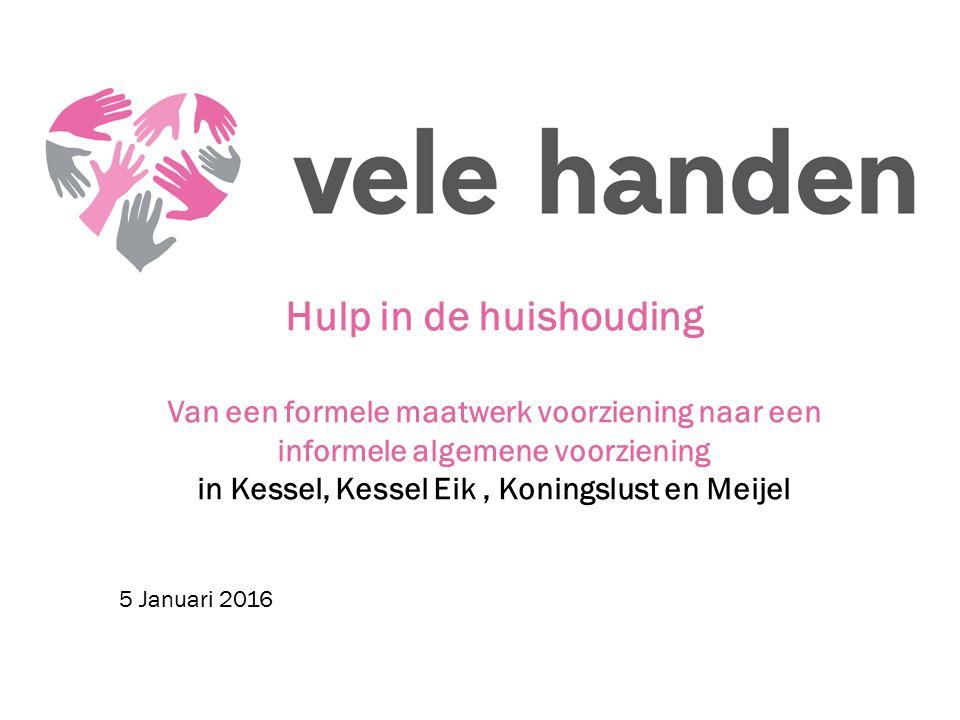 Hulp in de huishouding Van een formele maatwerk voorziening naar een informele algemene voorziening in Kessel, Kessel Eik, Koningslust en Meijel 5 Jan