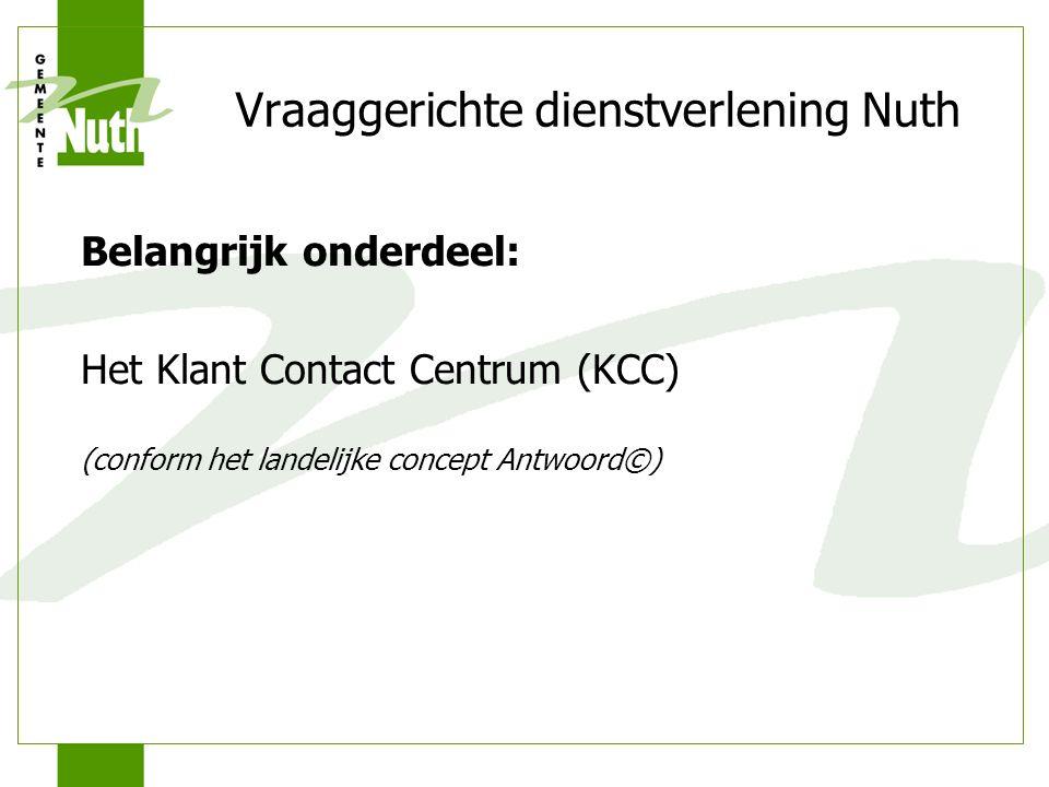 Vraaggerichte dienstverlening Nuth Belangrijk onderdeel: Het Klant Contact Centrum (KCC) (conform het landelijke concept Antwoord©)