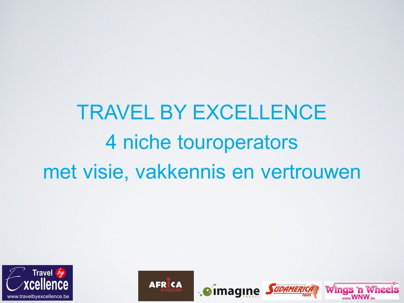 TRAVEL BY EXCELLENCE 4 niche touroperators met visie, vakkennis en vertrouwen