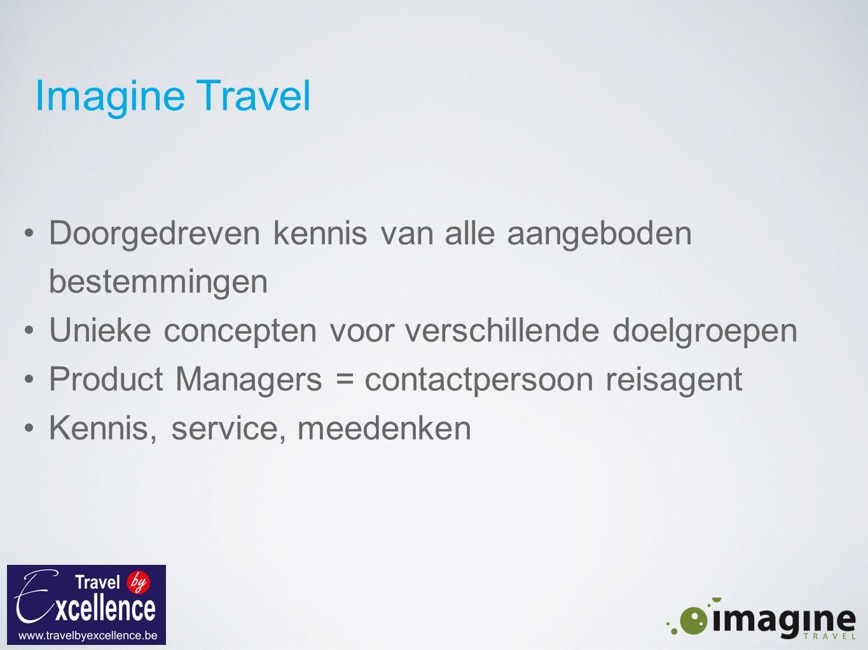 Imagine Travel Doorgedreven kennis van alle aangeboden bestemmingen Unieke concepten voor verschillende doelgroepen Product Managers = contactpersoon reisagent Kennis, service, meedenken
