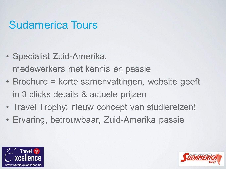 Sudamerica Tours Specialist Zuid-Amerika, medewerkers met kennis en passie Brochure = korte samenvattingen, website geeft in 3 clicks details & actuele prijzen Travel Trophy: nieuw concept van studiereizen.