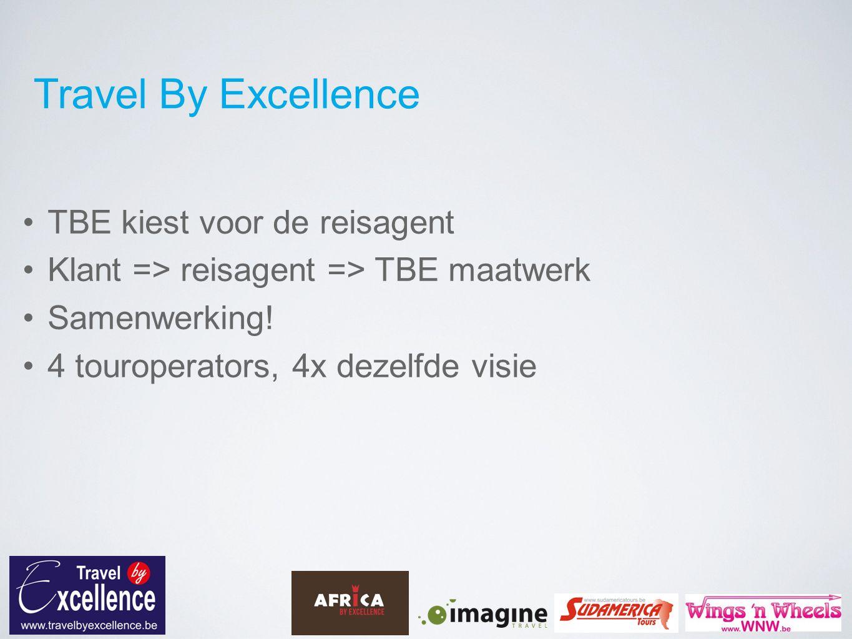 Travel By Excellence TBE kiest voor de reisagent Klant => reisagent => TBE maatwerk Samenwerking.