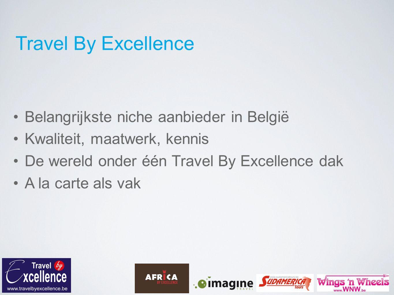 Travel By Excellence Niche = maatwerk voor specifieke, vaak kleine doelgroepen Belangrijk: wensen, budget, mogelijkheden Reisagent bereidt voor, Travel By Excellence produceert Grondig gesprek, screening, verwachtingen en budget