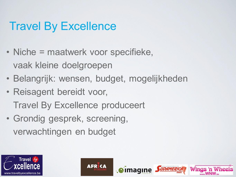 Travel By Excellence A la carte = zoveel mogelijk informatie Informatie = vragen stellen Waarom wil u deze reis maken? Wat wil u zeker zien en beleven? Welk budget hebt u in gedachten?