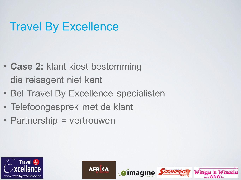 Travel By Excellence Case 2: klant kiest bestemming die reisagent niet kent Bel Travel By Excellence specialisten Telefoongesprek met de klant Partnership = vertrouwen