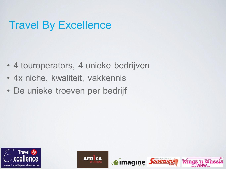 Travel By Excellence 4 touroperators, 4 unieke bedrijven 4x niche, kwaliteit, vakkennis De unieke troeven per bedrijf