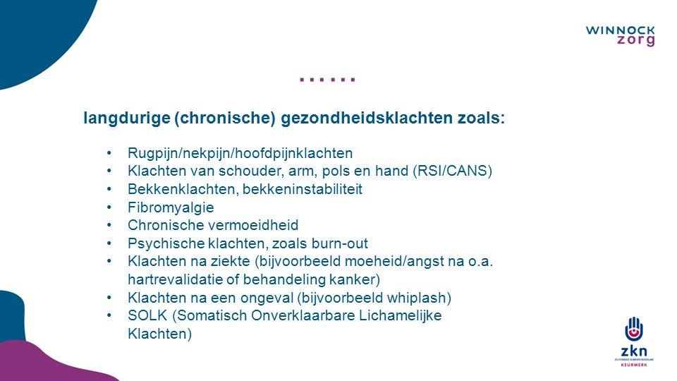 Rugpijn/nekpijn/hoofdpijnklachten Klachten van schouder, arm, pols en hand (RSI/CANS) Bekkenklachten, bekkeninstabiliteit Fibromyalgie Chronische verm