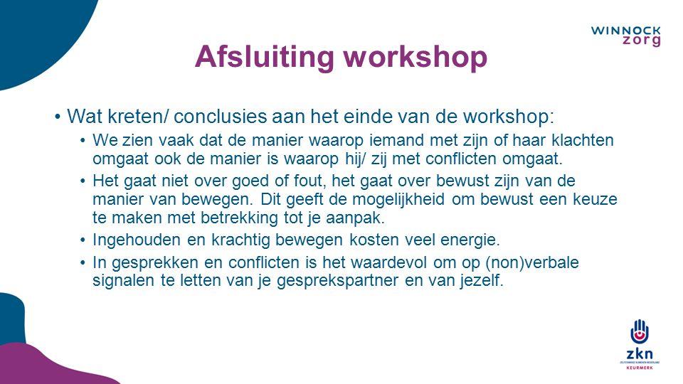 Afsluiting workshop Wat kreten/ conclusies aan het einde van de workshop: We zien vaak dat de manier waarop iemand met zijn of haar klachten omgaat oo