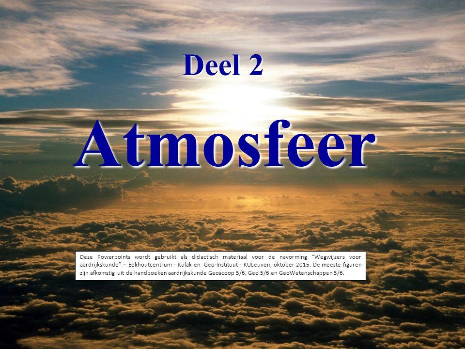 """Deel 2 Atmosfeer Deze Powerpoints wordt gebruikt als didactisch materiaal voor de navorming """"Wegwijzers voor aardrijkskunde"""" – Eekhoutcentrum - Kulak"""