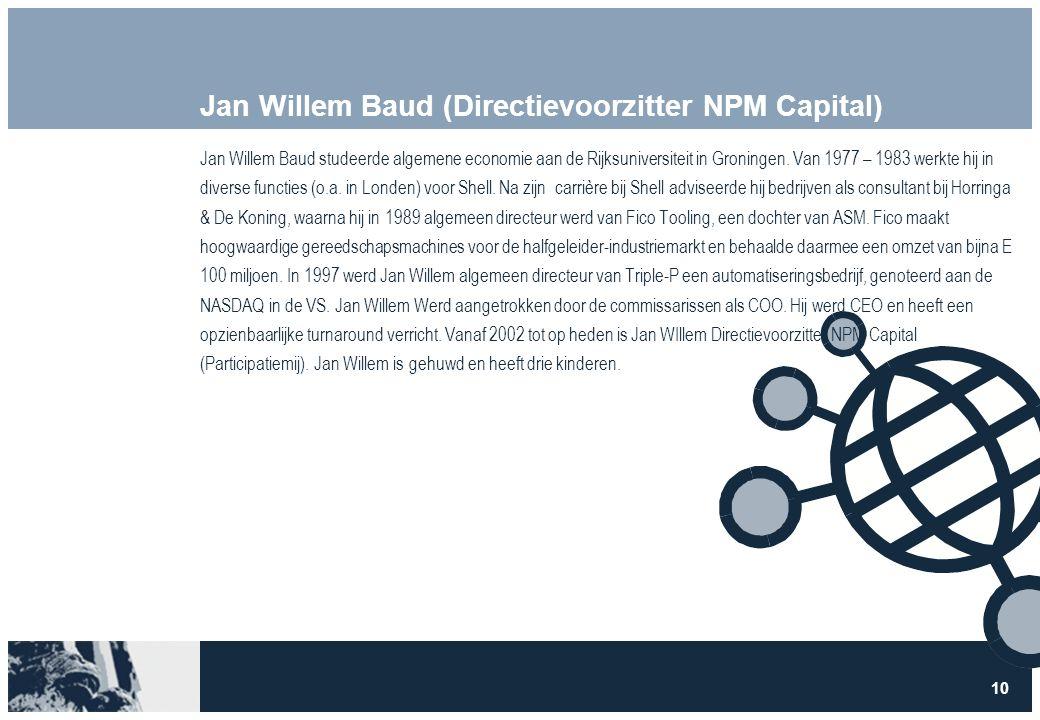 10 Jan Willem Baud (Directievoorzitter NPM Capital) Jan Willem Baud studeerde algemene economie aan de Rijksuniversiteit in Groningen.