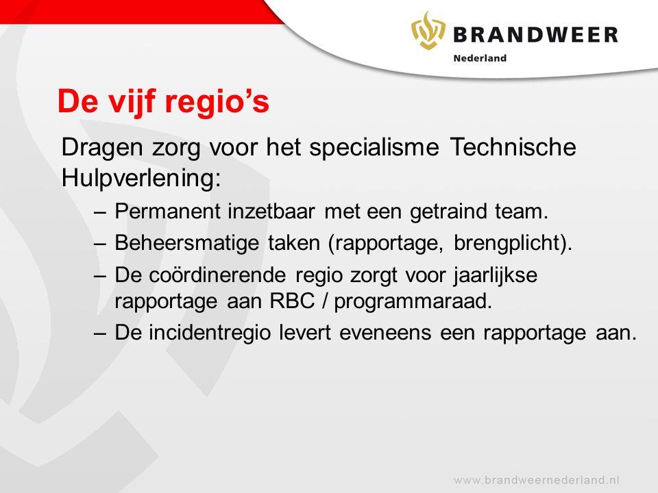De vijf regio's Dragen zorg voor het specialisme Technische Hulpverlening: –Permanent inzetbaar met een getraind team.