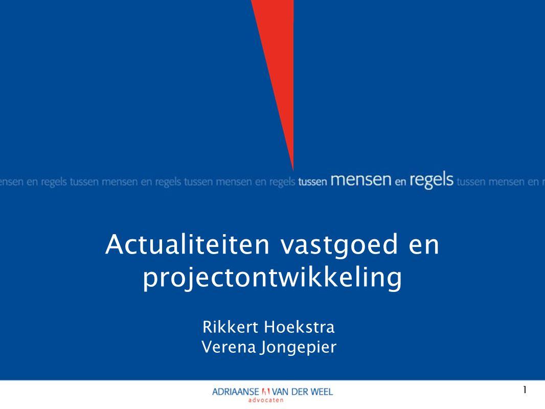 Actualiteiten vastgoed en projectontwikkeling 1 Rikkert Hoekstra Verena Jongepier