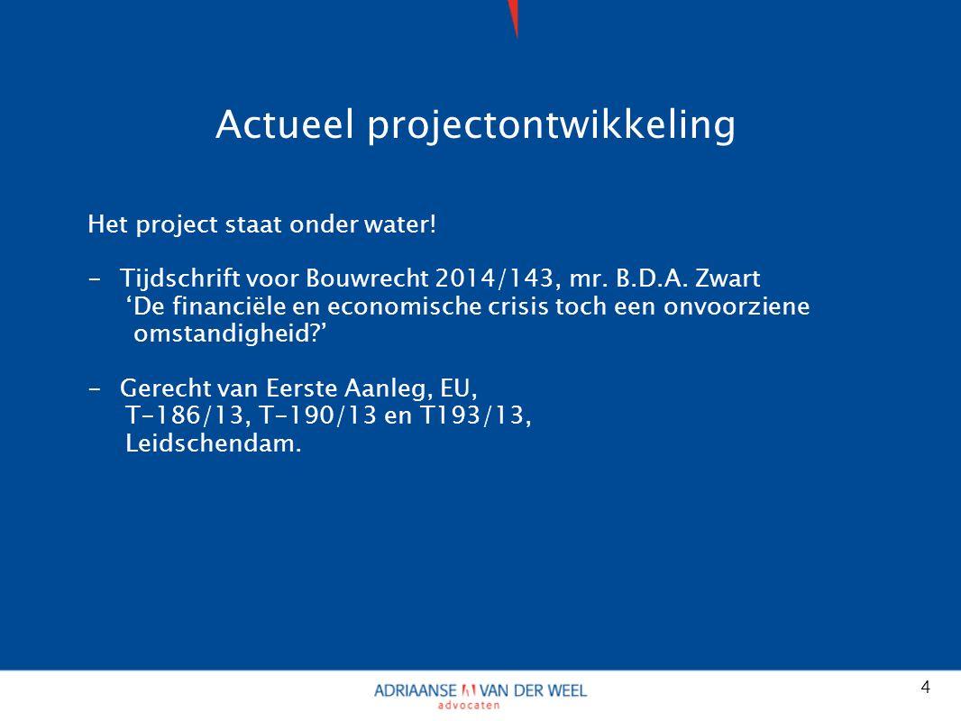 Actueel projectontwikkeling Het project staat onder water.