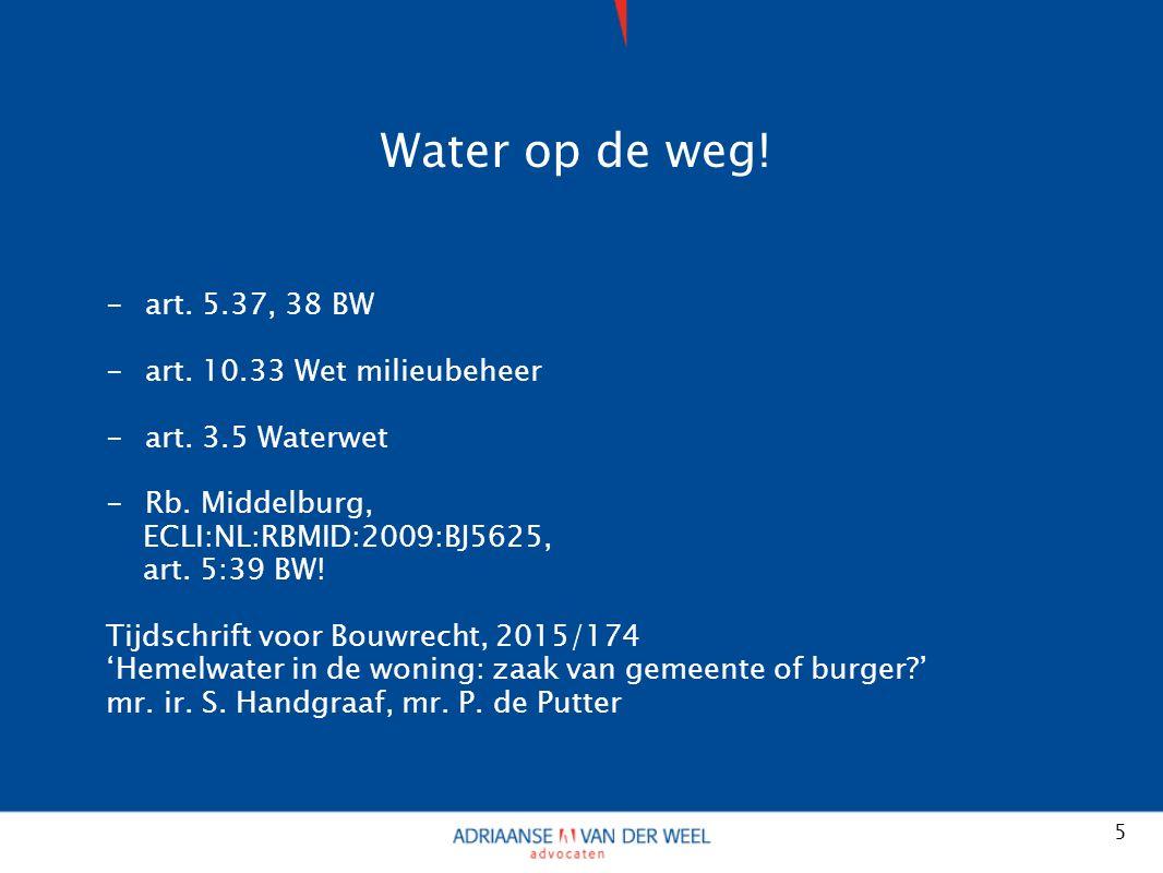 Water op de weg. -art. 5.37, 38 BW -art. 10.33 Wet milieubeheer -art.