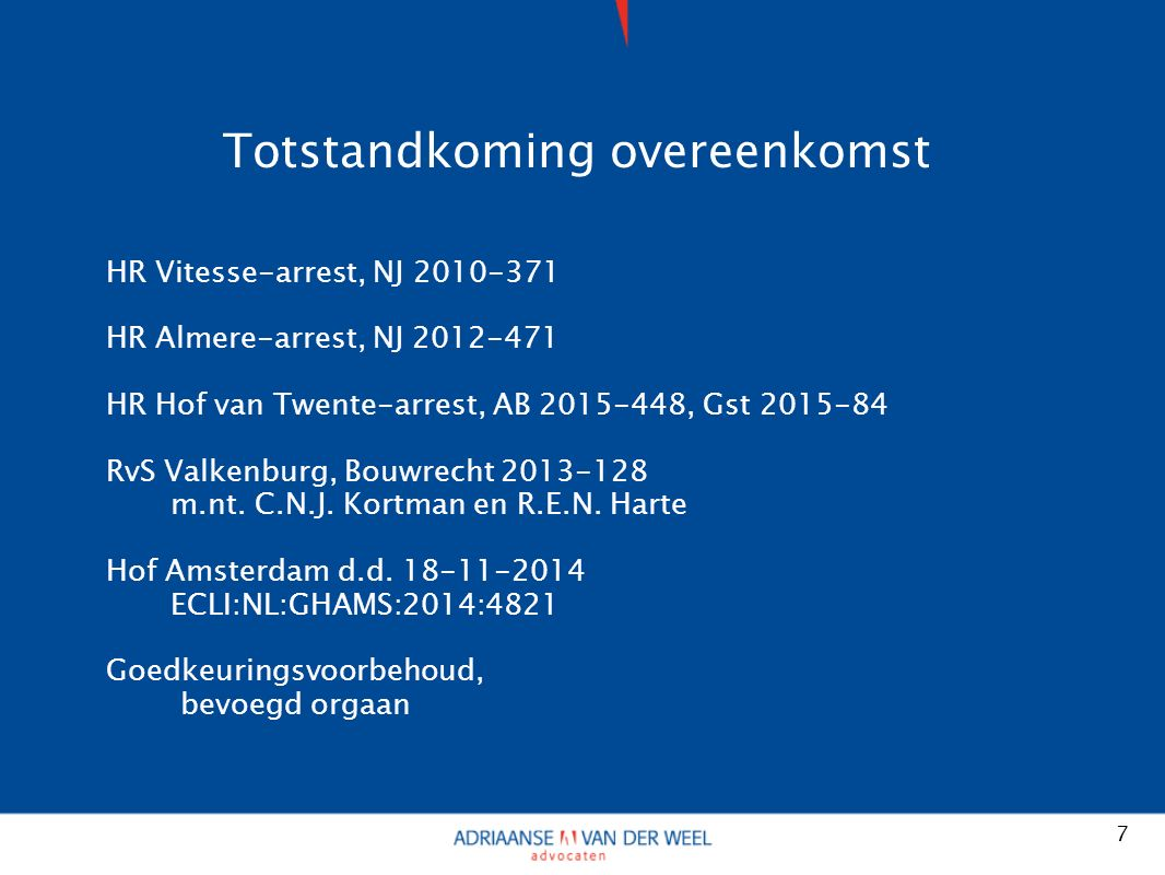 Totstandkoming overeenkomst HR Vitesse-arrest, NJ 2010-371 HR Almere-arrest, NJ 2012-471 HR Hof van Twente-arrest, AB 2015-448, Gst 2015-84 RvS Valken