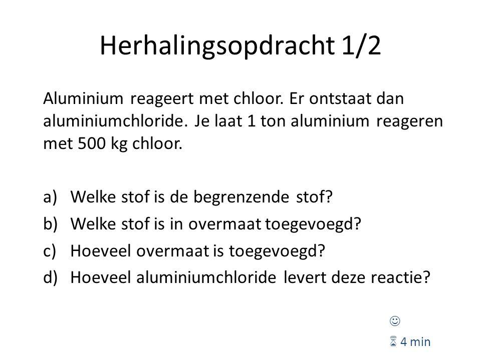 Herhalingsopdracht 1/2 Aluminium reageert met chloor.