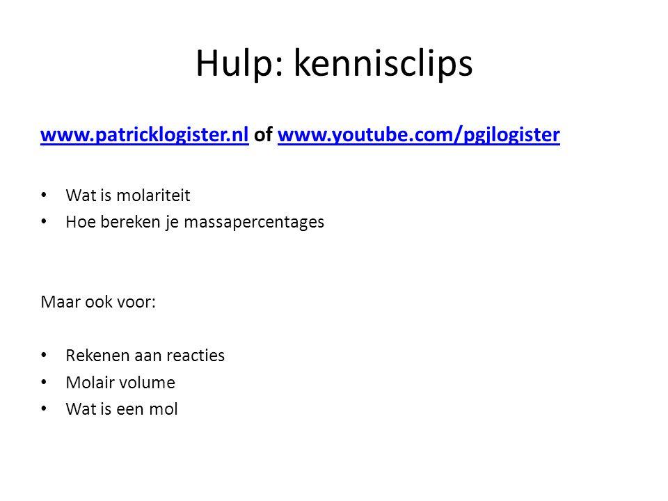 Hulp: kennisclips www.patricklogister.nlwww.patricklogister.nl of www.youtube.com/pgjlogisterwww.youtube.com/pgjlogister Wat is molariteit Hoe bereken