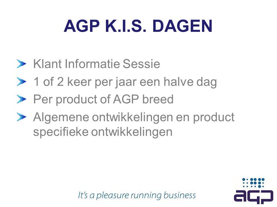 AGP K.I.S. DAGEN Klant Informatie Sessie 1 of 2 keer per jaar een halve dag Per product of AGP breed Algemene ontwikkelingen en product specifieke ont