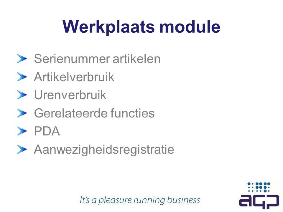 Werkplaats module Serienummer artikelen Artikelverbruik Urenverbruik Gerelateerde functies PDA Aanwezigheidsregistratie