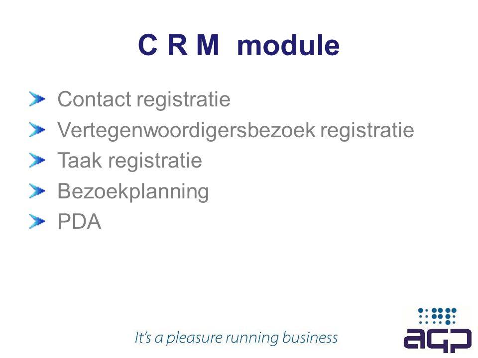 C R M module Contact registratie Vertegenwoordigersbezoek registratie Taak registratie Bezoekplanning PDA