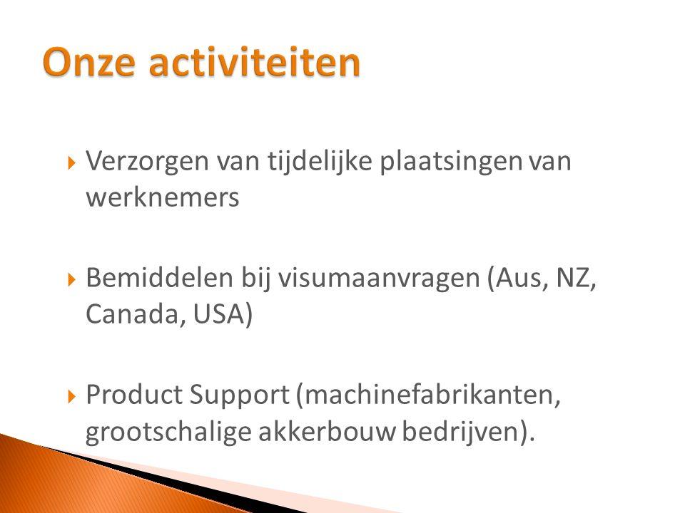  Verzorgen van tijdelijke plaatsingen van werknemers  Bemiddelen bij visumaanvragen (Aus, NZ, Canada, USA)  Product Support (machinefabrikanten, grootschalige akkerbouw bedrijven).