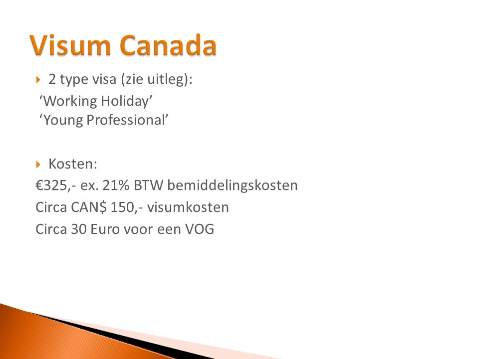  2 type visa (zie uitleg): 'Working Holiday' 'Young Professional'  Kosten: €325,- ex.