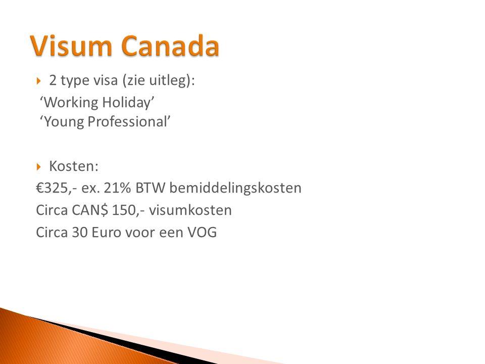  €325,- ex. 21% BTW bemiddelingskosten  Circa CAN$ 150,- visumkosten  Circa 30 Euro voor een VOG
