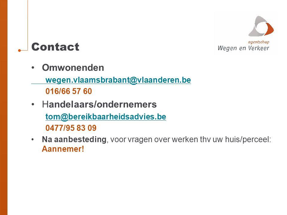 Contact Omwonenden wegen.vlaamsbrabant@vlaanderen.be 016/66 57 60 Handelaars/ondernemers tom@bereikbaarheidsadvies.be 0477/95 83 09 Na aanbesteding, voor vragen over werken thv uw huis/perceel: Aannemer!