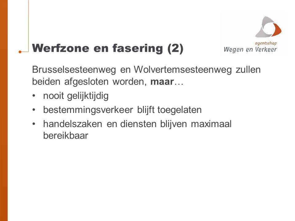 Werfzone en fasering (2) Brusselsesteenweg en Wolvertemsesteenweg zullen beiden afgesloten worden, maar… nooit gelijktijdig bestemmingsverkeer blijft toegelaten handelszaken en diensten blijven maximaal bereikbaar