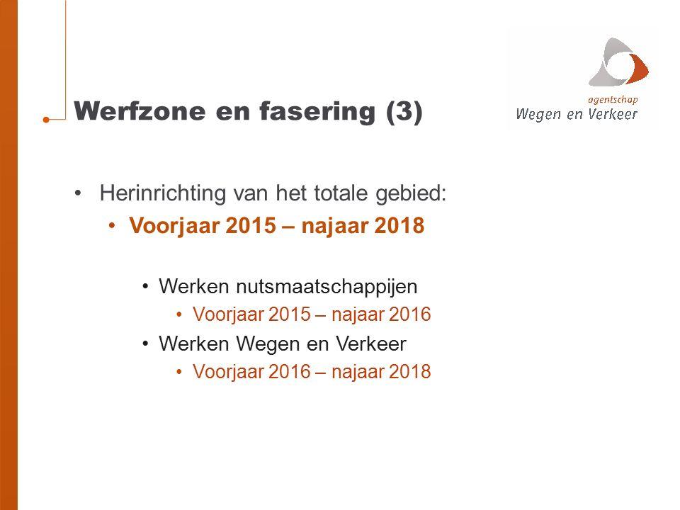 Werfzone en fasering (3) Herinrichting van het totale gebied: Voorjaar 2015 – najaar 2018 Werken nutsmaatschappijen Voorjaar 2015 – najaar 2016 Werken Wegen en Verkeer Voorjaar 2016 – najaar 2018