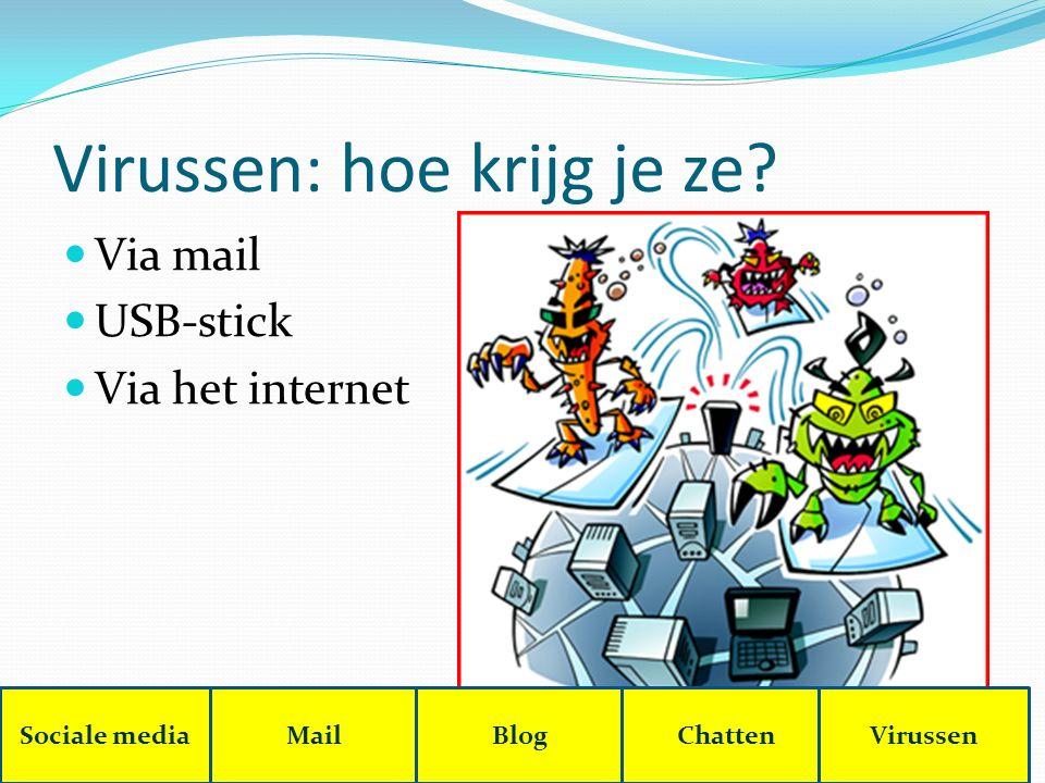 Virussen: hoe krijg je ze Via mail USB-stick Via het internet Sociale mediaMailBlogChattenVirussen
