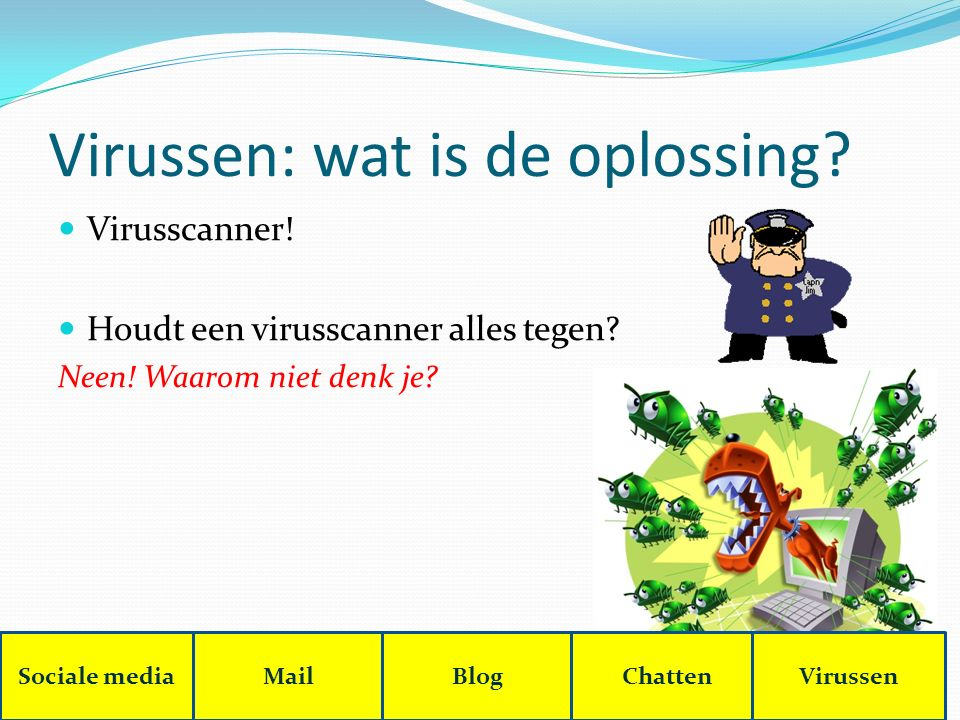 Virussen: wat is de oplossing. Virusscanner. Houdt een virusscanner alles tegen.