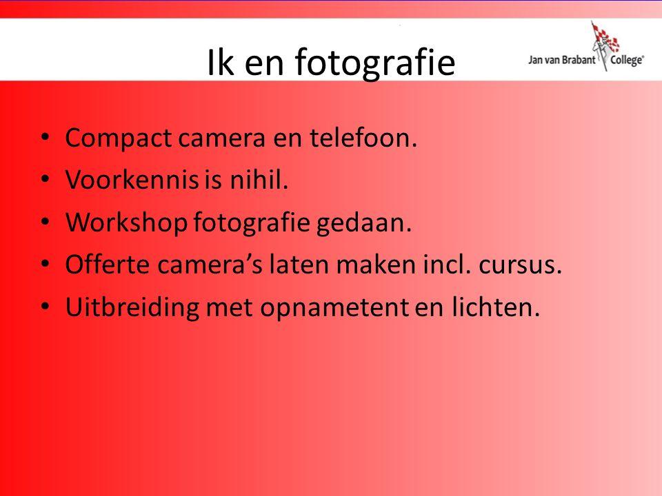 Ik en fotografie Compact camera en telefoon. Voorkennis is nihil.