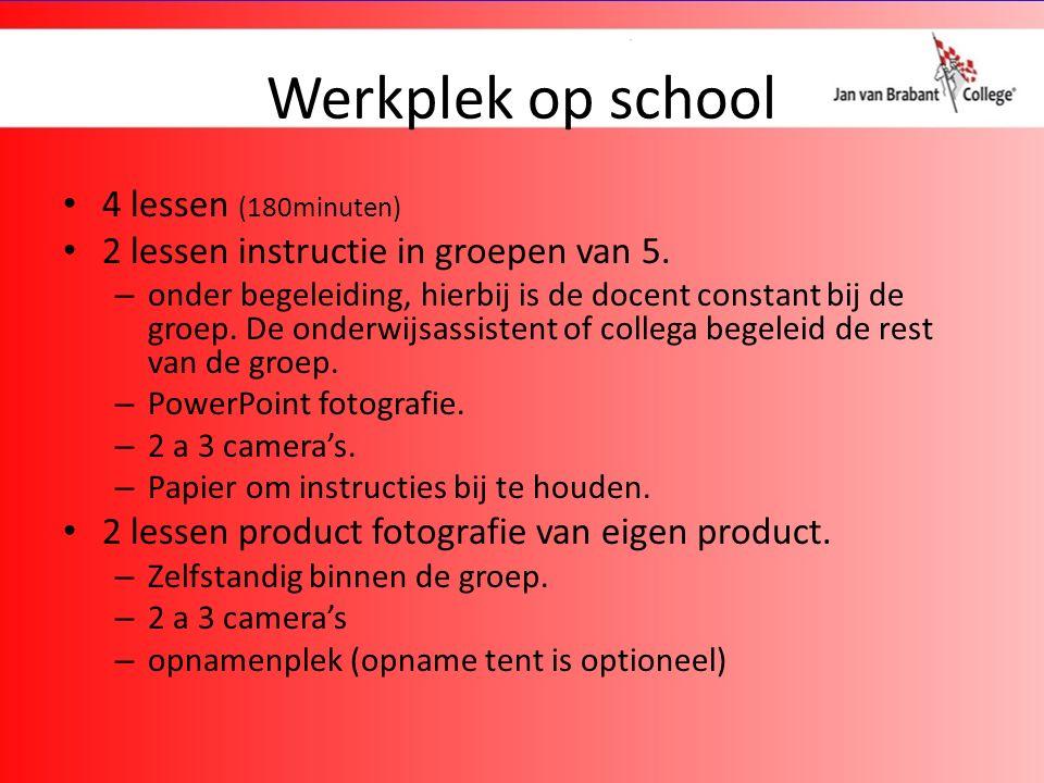 Werkplek op school 4 lessen (180minuten) 2 lessen instructie in groepen van 5.