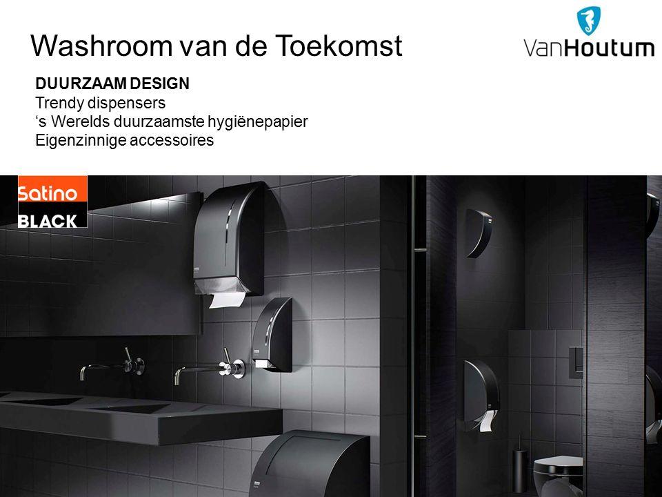 Washroom van de Toekomst DUURZAAM DESIGN Trendy dispensers 's Werelds duurzaamste hygiënepapier Eigenzinnige accessoires