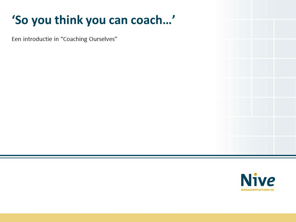 'So you think you can coach…' Een introductie in Coaching Ourselves