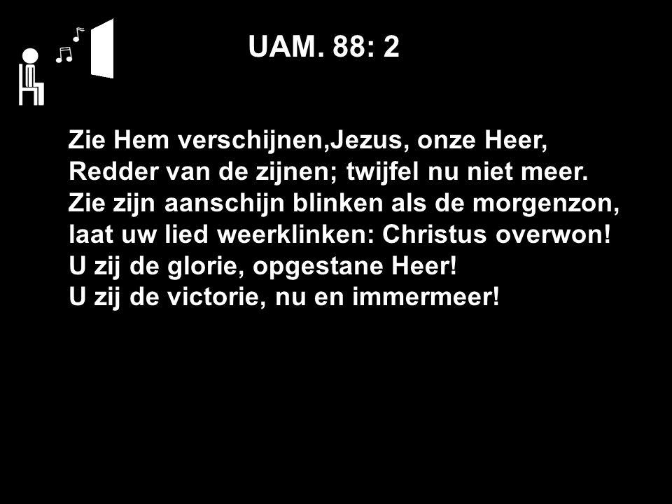 UAM. 88: 2 Zie Hem verschijnen,Jezus, onze Heer, Redder van de zijnen; twijfel nu niet meer.