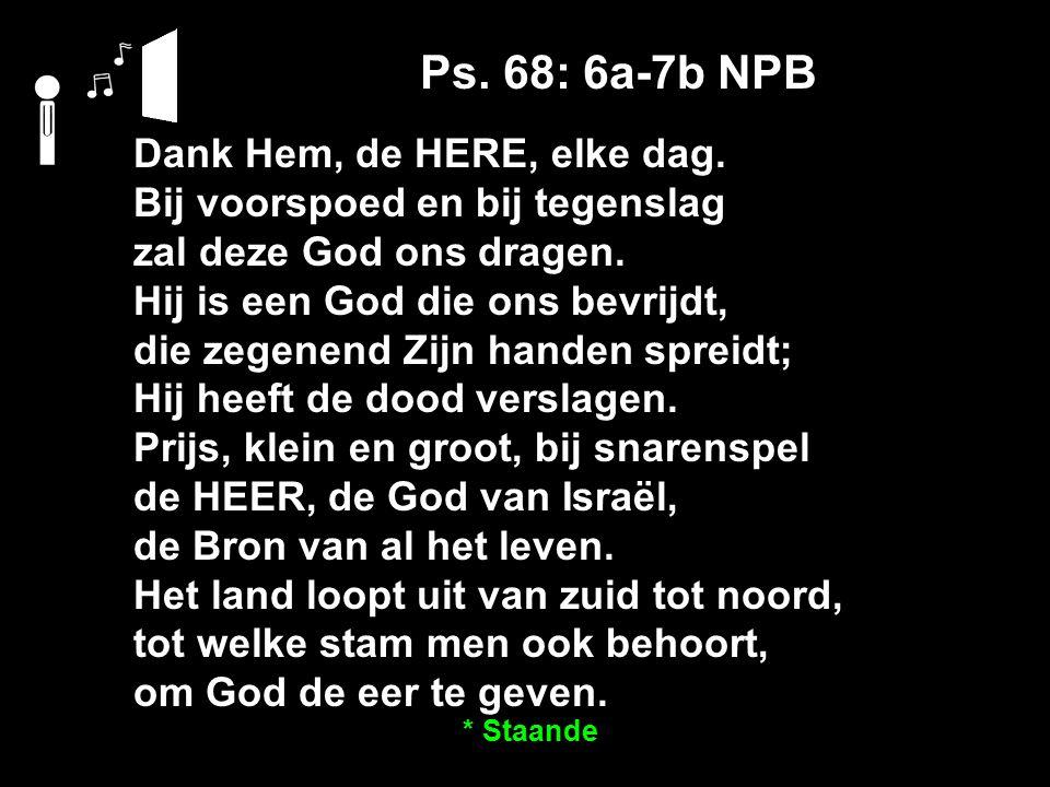 Ps. 68: 6a-7b NPB Dank Hem, de HERE, elke dag.