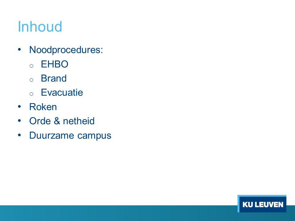Inhoud Noodprocedures: o EHBO o Brand o Evacuatie Roken Orde & netheid Duurzame campus