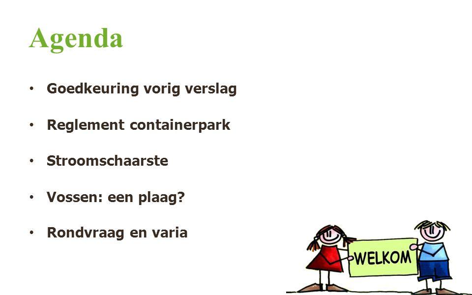 Agenda Goedkeuring vorig verslag Reglement containerpark Stroomschaarste Vossen: een plaag.