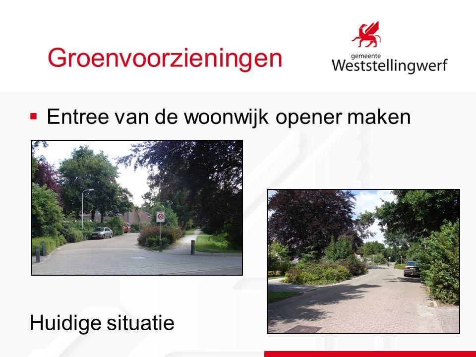 Groenvoorzieningen  Entree van de woonwijk opener maken Huidige situatie
