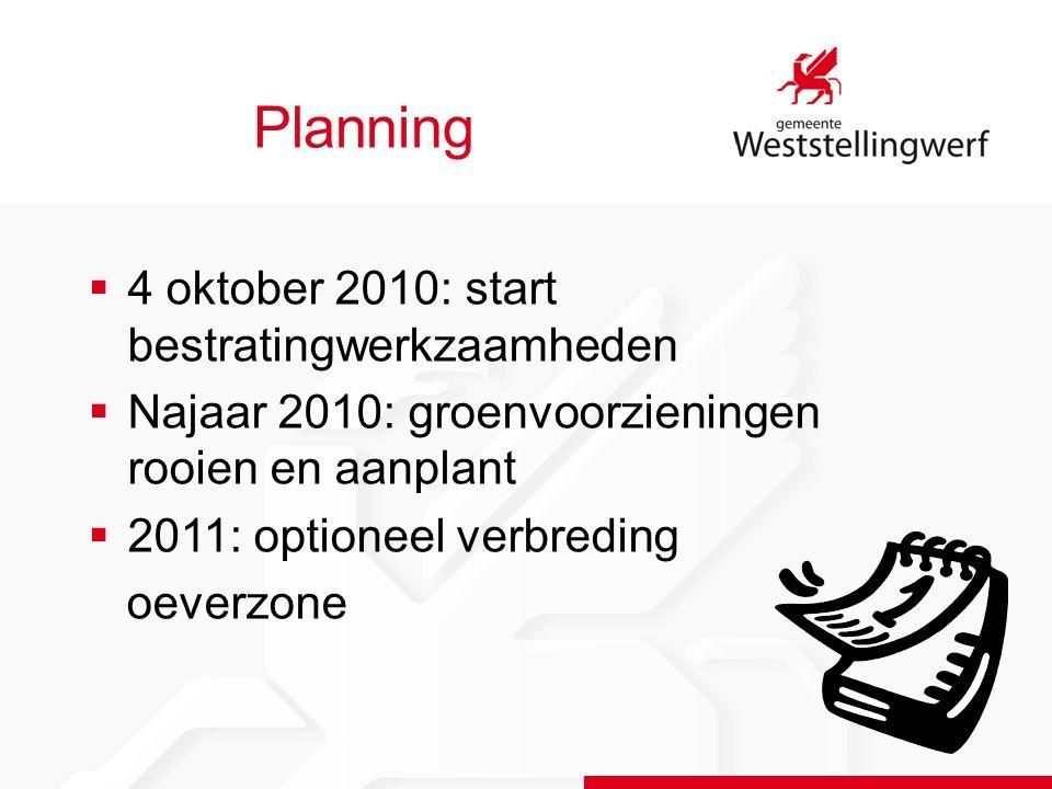 Planning  4 oktober 2010: start bestratingwerkzaamheden  Najaar 2010: groenvoorzieningen rooien en aanplant  2011: optioneel verbreding oeverzone
