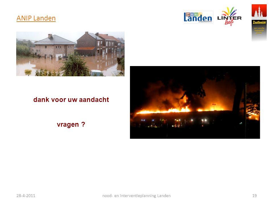 ANIP Landen 28-4-201119nood- en interventieplanning Landen dank voor uw aandacht vragen