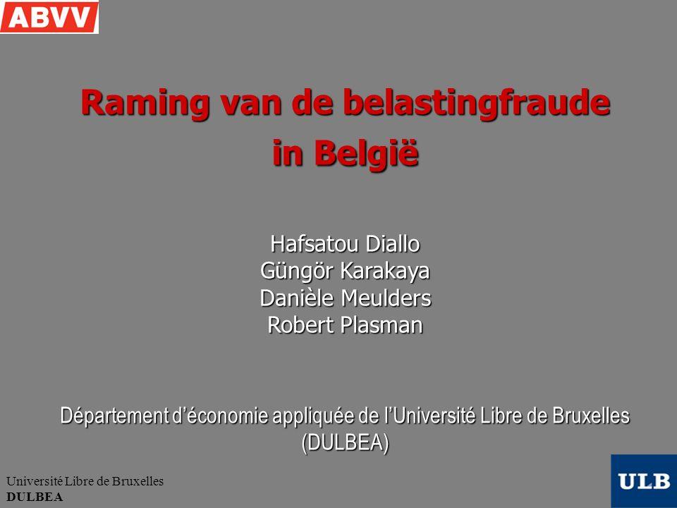 Université Libre de Bruxelles DULBEA Raming van de belastingfraude in België Hafsatou Diallo Güngör Karakaya Danièle Meulders Robert Plasman Département d'économie appliquée de l'Université Libre de Bruxelles (DULBEA)