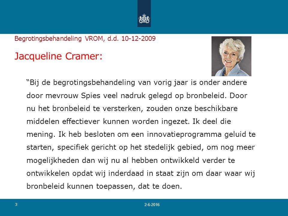 """Begrotingsbehandeling VROM, d.d. 10-12-2009 Jacqueline Cramer: """"Bij de begrotingsbehandeling van vorig jaar is onder andere door mevrouw Spies veel na"""